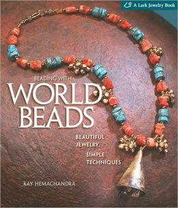 Beading with World Beads: Beautiful Jewelry, Simple Techniques