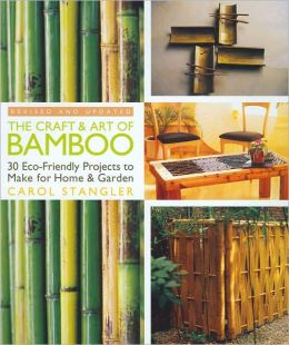 The Craft and Art of Bamboo: 30 Eco-Friendly Projects to Make for Home and Garden for Home and Garden
