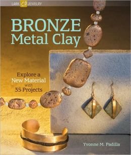 Bronze Metal Clay: Explore a New Material with 35 Projects