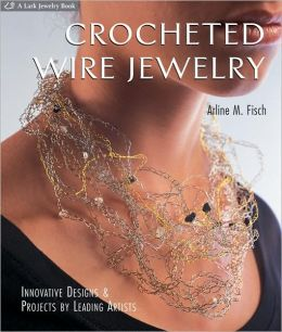 Crocheted Wire Jewelry: Innovative Designs and Projects by Leading ...