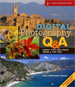 Digital Photography Q & A, Revised and Updated: Great Tips and Hints from a Top Pro