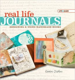 Real Life Journals: Designing & Using Handmade Books (Live & Learn Series)