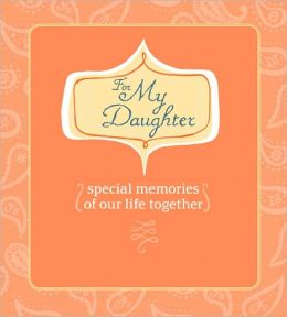 For My Daughter: Special Memories of Our Life Together (AARP Series)