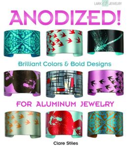 Anodized!: Brilliant Colors & Bold Designs for Aluminum Jewelry