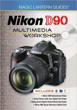 Magic Lantern Guides: Nikon D90 Multimedia Workshop