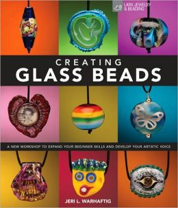 Creating Glass Beads: A New Workshop to Expand Your Beginner Skills and Develop Your Artistic Voice Jeri Warhaftig