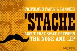 Stache: Frivolous Facts & Fancies About That Space Between the Nose and Lip