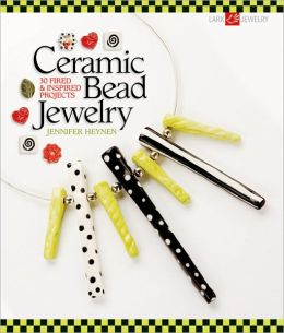 Ceramic Bead Jewelry: 30 Fired and Inspired Projects