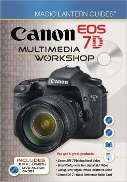Magic Lantern Guides®: Canon EOS 7D Multimedia Workshop