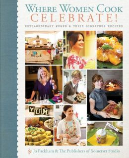 Where Women Cook: Celebrate!: Extraordinary Women & Their Signature Recipes
