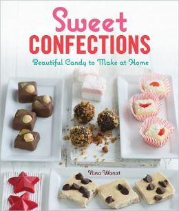 Sweet Confections: Beautiful Candy to Make at Home