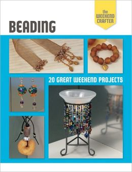 The Weekend Crafter: Beading: 20 Great Weekend Projects
