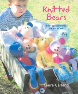 Knitted Bears: Eight Special Friends For You To Knit