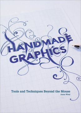 Handmade Graphics: Tools & Techniques Beyond the Mouse
