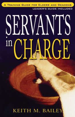 Servants in Charge: A Training Manual for Elders and Deacons