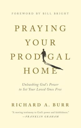 Praying Your Prodigal Home: Unleashing God's Power to Set Your Loved Ones Free