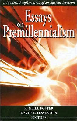 Essays on Premillennialism: A Modern Reaffirmation of an Ancient Doctrine