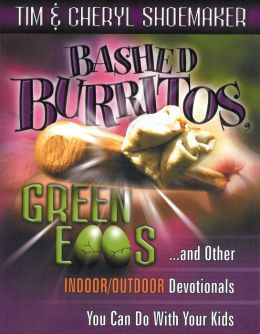 Bashed Burritos, Green Eggs: And Other Indoor/Outdoor Devotionals You Can Do with Your Kids