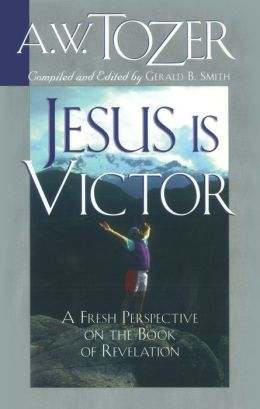 Jesus Is Victor: A Fresh Perspective on the Book of Revelation