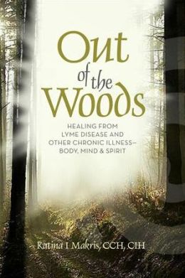 Out of the Woods: Healing Lyme Disease--Body, Mind & Spirit