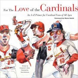 For the Love of the Cardinals: An A-Z Primer for Cardinals Fans of All Ages