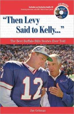 Then Levy Said to Kelly...: The Best Buffalo Bills Stories Ever Told