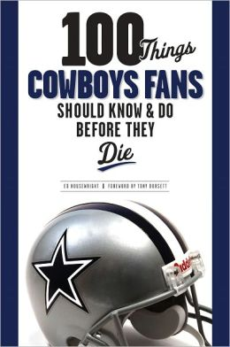 100 Things Cowboy Fans Should Know & Do Before They Die