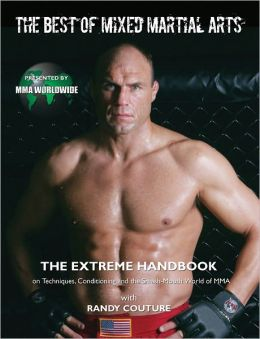 The Best of Mixed Martial Arts: The Extreme Handbook on Techniques, Conditioning, and the Smash-Mouth World of MMA