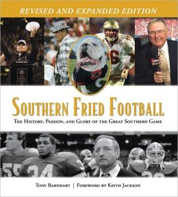 Southern Fried Football: The History, Passion, and Glory of the Great Southern Game revised edition