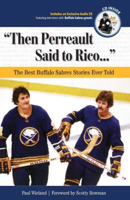Then Perreault Said to Rico...: The Best Buffalo Sabres Stories Ever Told