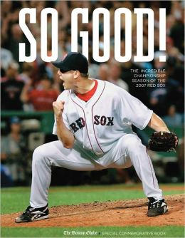 So Good: The Incredible Championship Season of the 2007 Red Sox