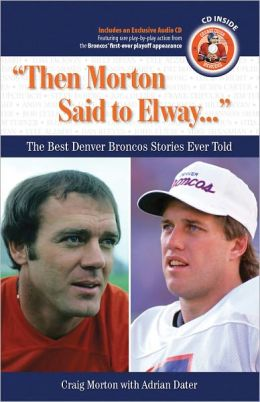 Then Morton Said to Elway...: The Best Denver Broncos Stories Ever Told