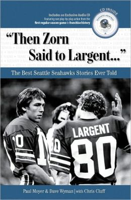Then Zorn Said to Largent..., The Best Seattle Seahawks Stories Ever Told
