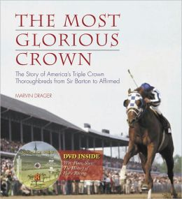 The Most Glorious Crown: The Story of America's Triple Crown from Sir Barton to Affirmed
