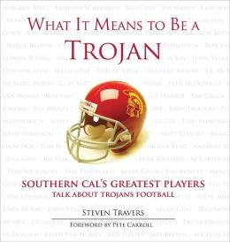 What It Means to Be a Trojan: Southern Cal's Greatest Players Talk About Trojan Football
