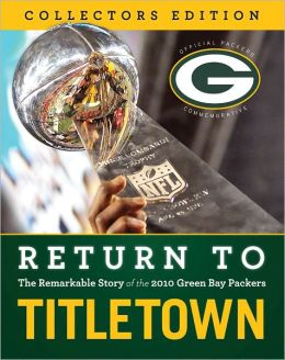 Return to Titletown: The Remarkable Story of the 2010 Green Bay Packers