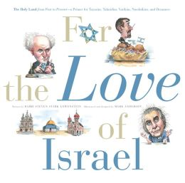 For the Love of Israel: The Holy Land: From Past to Present. An A-Z Primer for Hachamin, Talmidim, Vatikim, Noodnikim, and Dreamers