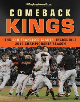 Comeback Kings: The San Francisco Giants' Incredible 2012 Championship Season