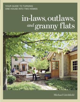 In-laws, Outlaws, and Granny Flats: Your Guide to Turning One House into Two Homes