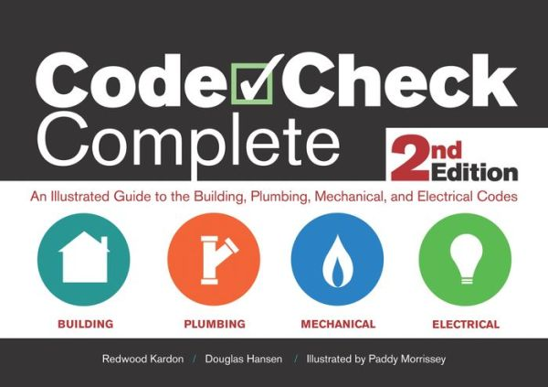 Code Check Complete: An Illustrated Guide to the Building, Plumbing, Mechanical, and Electrical Codes