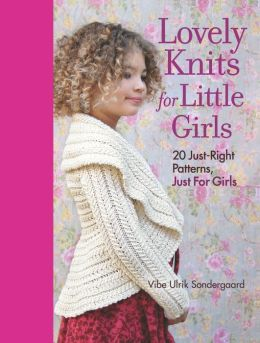 Lovely Knits for Little Girls: 20 Just-Right Patterns, Just for Little Girls