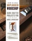 Book Cover Image. Title: The Unplugged Woodshop:  Hand-Crafted Projects for the Home & Workshop, Author: Tom Fidgen