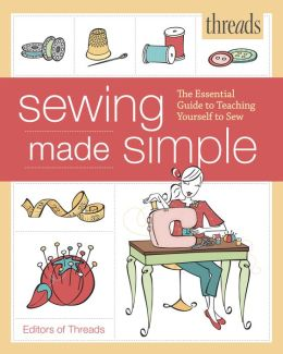 Threads Sewing Made Simple: The Essential Guide to Teaching Yourself to Sew