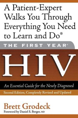 First Year: HIV: An Essential Guide for the Newly Diagnosed (First Year Series)