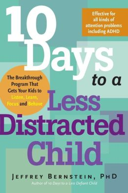 10 Days to a Less Distracted Child: The Breakthrough Program for Helping Your Kids to Listen, Learn, Focus, and Behave