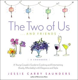 The Two of Us...and Friends: A Young Couple's Guide to Cooking and Entertaining (Easily, Affordably) with Elegance and Style