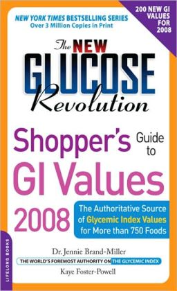 The New Glucose Revolution Shopper's Guide to GI Values: The Authoritative Source of Glycemic Index Values for More Than 1,000 Foods