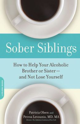 Sober Siblings: How to Help Your Alcoholic Brother or Sister - And Not Lose Yourself