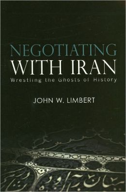 Negotiating with Iran: Wrestling the Ghosts of History