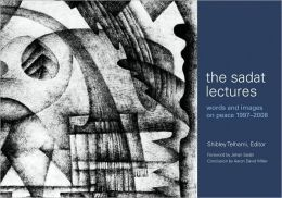 The Sadat Lectures: Words and Images on Peace, 1997-2008